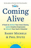 Coming Alive 4 Tools to Defeat Your Inner Enemy, Ignite Creative Expression, and Unleash Your Soul's Potential, Barry Michels