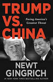 Trump vs. China Facing America's Greatest Threat, Newt Gingrich