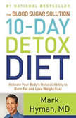 The Blood Sugar Solution 10-Day Detox Diet Activate Your Body's Natural Ability to Burn Fat and Lose Weight Fast, Mark Hyman