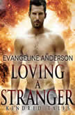 Loving a Stranger A Kindred Tales Novel, Evangeline Anderson