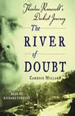 The River of Doubt Theodore Roosevelt's Darkest Journey, Candice Millard