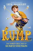 Rump: The True Story of Rumpelstiltskin, Liesl Shurtliff