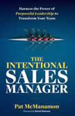 THE INTENTIONAL SALES MANAGER Harness the Power of Purposeful Leadership to Transform Your Team, Pat McManamon