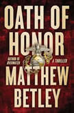 Oath of Honor A Thriller, Matthew Betley