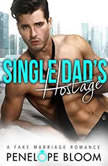 Single Dad's Hostage A Fake Marriage Romance, Penelope Bloom