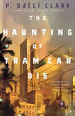 The Haunting of Tram Car 015, P. Djeli Clark