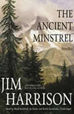 The Ancient Minstrel Novellas, Jim Harrison