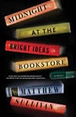 Midnight at the Bright Ideas Bookstore, Matthew Sullivan