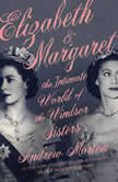 Elizabeth & Margaret The Intimate World of the Windsor Sisters, Andrew Morton