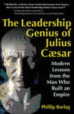 The Leadership Genius of Julius Caesar Modern Lessons from the Man Who Built an Empire, Phillip Barlag