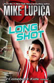 Long Shot: a Comeback Kids Novel, Mike Lupica