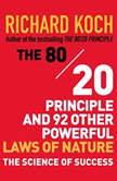 The 80/20 Principle and 92 Other Powerful Laws of Nature The Science of Success, Richard Koch