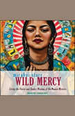 Wild Mercy Living the Fierce and Tender Wisdom of the Women Mystics, Mirabai Starr