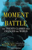 Moment of Battle The Twenty Clashes That Changed the World, James Lacey