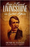 How I Found Livingstone in Central Africa, Henry M. Stanley
