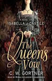 The Queens Vow A Novel of Isabella of Castile, C. W. Gortner