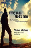 Every Man, God's Man Every Man's Guide to...Courageous Faith and Daily Integrity, Stephen Arterburn
