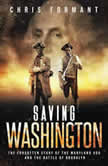 Saving Washington The Forgotten Story of the Maryland 400 and The Battle of Brooklyn, Chris Formant
