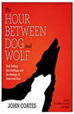 The Hour between Dog and Wolf Risk Taking, Gut Feelings, and the Biology of Boom and Bust, John Coates