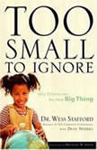 Too Small to Ignore Why Children Are the Next Big Thing, Wess Stafford