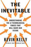 The Inevitable Understanding the 12 Technological Forces That Will Shape Our Future, Kevin Kelly