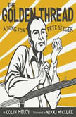 The Golden Thread A Song for Pete Seeger, Colin Meloy