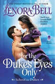 For the Duke's Eyes Only School for Dukes, Lenora Bell