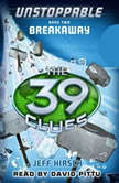 39 Clues: Unstoppable, Book #2 - Breakaway, Jeff Hirsch