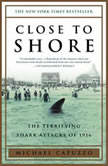 Close to Shore The Terrifying Shark Attacks of 1916, Michael Capuzzo