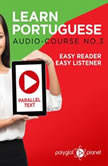 Learn Portuguese - Easy Reader - Easy Listener - Parallel Text - Portuguese Audio Course No. 3 - The Portuguese Easy Reader - Easy Audio Learning Course, Polyglot Planet