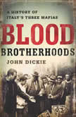 Blood Brotherhoods A History of Italy¿s Three Mafias, John Dickie