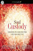 Soul Custody Choosing to Care for the one and Only You, Stephen  Smith