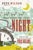 What Keeps You Up at Night? How to Find Peace While Chasing Your Dreams, Pete Wilson