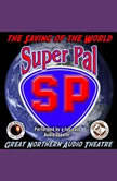Super Pal The Saving of the World, Jerry Stearns; Brian Price
