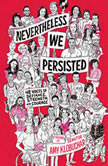Nevertheless, We Persisted 48 Voices of Defiance, Strength, and Courage, Amy Klobuchar