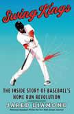 Swing Kings The Inside Story of Baseball's Home Run Revolution, Jared Diamond