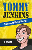 Tommy Jenkins Summertime Hero, J. Scott