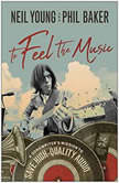 To Feel the Music A Songwriter's Mission to Save High-Quality Audio, Neil Young