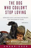 The Dog Who Couldn't Stop Loving How Dogs Have Captured Our Hearts for Thousands of Years, Jeffrey Moussaieff Masson