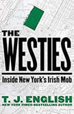 The Westies Inside New York's Irish Mob, T. J. English