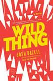 Wild Thing A Novel, Josh Bazell
