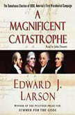 A Magnificent Catastrophe The Tumultuous Election of 1800, America's First Presidential Campaign, Edward J. Larson