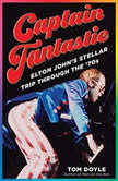 Captain Fantastic Elton John's Stellar Trip Through the '70s, Tom Doyle