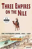Three Empires on the Nile The Victorian Jihad, 1869-1899, Dominic Green