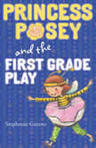 Princess Posey and the First Grade Play, Stephanie Greene