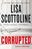 Corrupted A Rosato & DiNunzio Novel, Lisa Scottoline