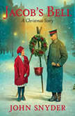 Jacob's Bell A Christmas Story, John Snyder