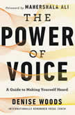 The Power of Voice A Guide to Making Yourself Heard, Denise Woods