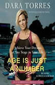 Age Is Just a Number Achieve Your Dreams At Any Stage In Your Life, Dara Torres