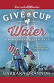 Give a Cup of Water A Texas Tale, Barbara A. Brannon
